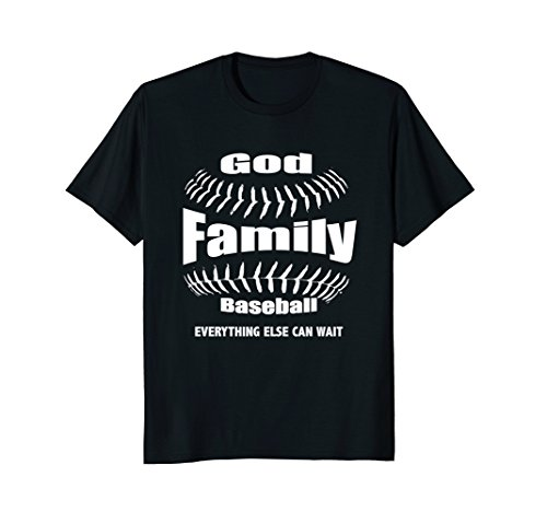 GOD, FAMILY THEN BASEBALL EVERYTHING ELSE CAN WAIT SHIRT
