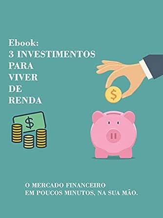 Ebook: Três Investimentos para Viver de Renda (Portuguese Edition ...