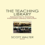 The Teaching Library: Approaches to Assessing Information Literacy Instruction