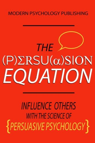 Download The Persuasion Equation: Influence Others With the Science of Persuasive Psychology pdf epub