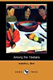 Among the Tibetans, Isabella L. Bird, 140659203X