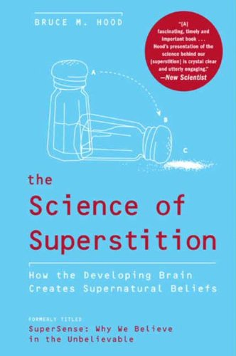 The Science of Superstition: How the Developing Brain Creates Supernatural Beliefs cover