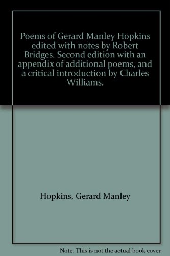 Poems of Gerard Manley Hopkins. Edited with notes by Robert Bridges; Second Edition with an appendix of additional poems, and a critical introduction by Charles Williams.