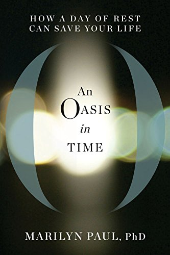 An Oasis in Time: How a Day of Rest Can Save Your Life by [Marilyn Paul]