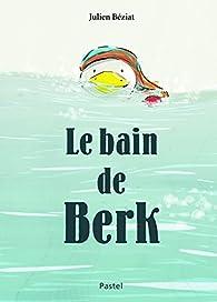 Le bain de Berk par Julien Béziat
