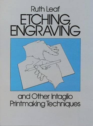 Etching, Engraving and Other Intaglio Printmaking Techniques (Dover Art Instruction) (Etching Engraving And Other Intaglio Printmaking Techniques)