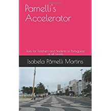 PAMELLI'S ACCELERATOR: Texts for Teachers and Students of Portuguese at all levels (Portuguese Edition)