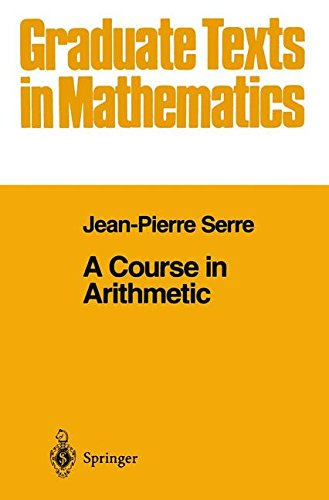 A Course in Arithmetic (Graduate Texts in Mathematics, Band 7)