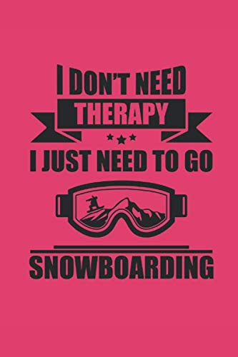 I DON'T NEED THERAPY I JUST NEEED TO GO SNOWBOARDING: Notizbuch Snowboard Notebook Snowboarder Journal 6x9 kariert squared karo (Karierte Brille)