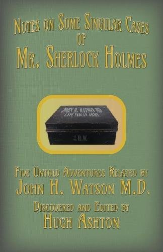 Read Online Mr. Sherlock Holmes - Notes on Some Singular Cases: Five Untold Adventures Related by John H. Watson M.D. pdf