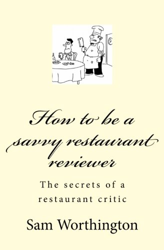 How to be a savvy restaurant reviewer: The secrets of a restaurant critic pdf