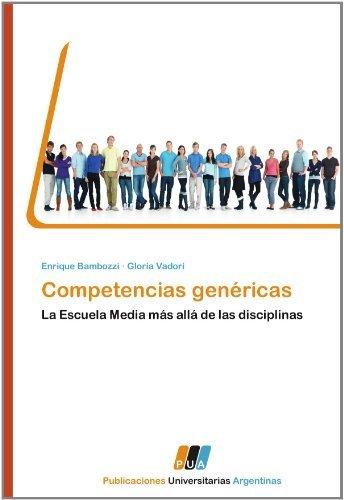 Competencias gen??ricas: La Escuela Media m??s all?? de las disciplinas (Spanish Edition) by Bambozzi Enrique Vadori Gloria (2011-11-22) Paperback