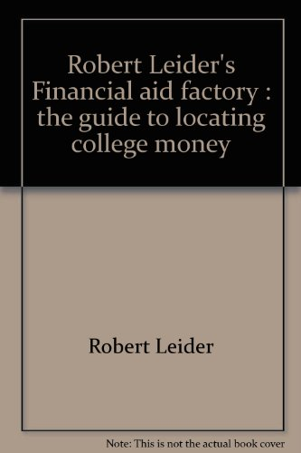 Robert Leider's Financial aid factory: The guide to locating college money