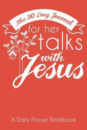 The 30 Day Journal for Her Talks with Jesus (Poppy Color Cover): A Daily Prayer Notebook for Women (The Ladies Prayer Notes Series of Easy-to-Carry Pocketbook Journals) (Volume 1) ebook