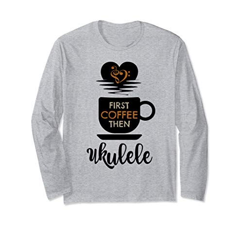 First Coffee Then Ukulele Hawaii Music Lover Ukulelist Unisex Long Sleeve T-Shirt