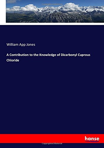Download A Contribution to the Knowledge of Dicarbonyl Cuprous Chloride pdf epub
