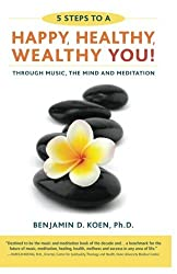 5 Steps to a Happy, Healthy, Wealthy YOU!: through music, the mind and meditation by Benjamin D. Koen (2014-09-08)