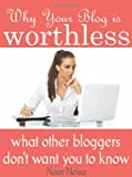 Why Your Blog Is Worthless, Noor Neisa, 1477549226