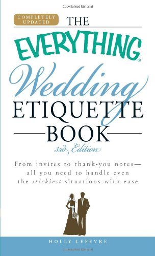 The Everything Wedding Etiquette Book: From invites to thank you notes  - All you need to handle even the stickiest  situations with ease (Everything Series)