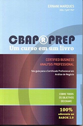 CBAP Prep - Um curso em um Livro: Seu guia para o Certificado Profissional em Análise de Negócio (Portuguese Edition)