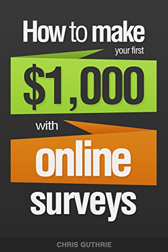 How To Make Your First $1,000 With Online Surveys by [Guthrie, Chris]