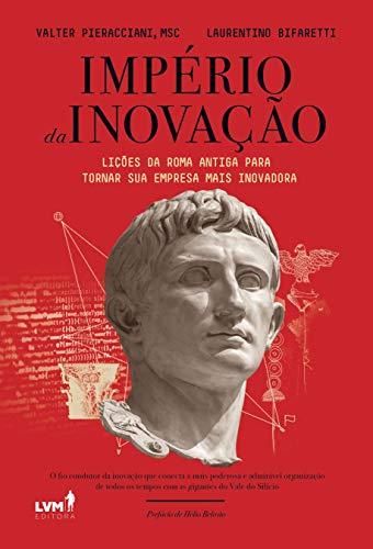 Império da inovação: lições da Roma Antiga para tornar sua empresa mais inovadora