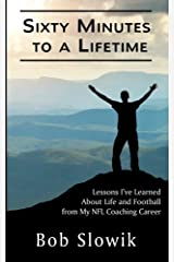 Sixty Minutes To A Lifetime: Lessons I've Learned About Life and Football from My NFL Coaching Career Paperback