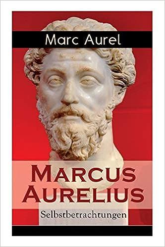 Marcus Aurelius Selbstbetrachtungen Selbsterkenntnisse Des Römischen Kaisers Marcus Aurelius Aurel Marc Schneider F C Bücher
