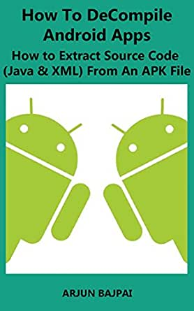 Amazon com: How To Decompile Android Apps: How to Extract Source