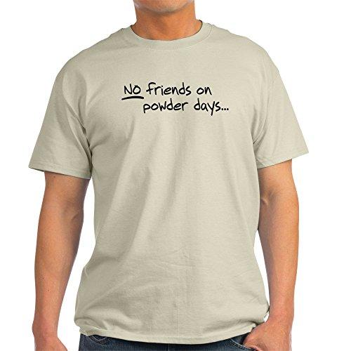 CafePress No Friends on Powder Days Light T-Shirt 100% Cotton - Skis Daddy Powder