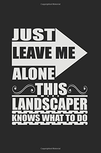 Download Just Leave Me Alone This Landscaper Knows What To Do: Blank Lined Notebook Journal PDF