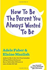 How to Be the Parent You Always Wanted to Be by Adele Faber (2013-10-15) Paperback