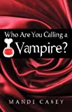 Who Are You Calling a Vampire?, Mandi Casey, 1440182027
