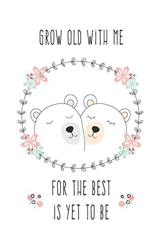 Grow Old With Me For The Best Is Yet To Be: Romantic Love Quote Notebook for Her (Winter Bears Notebook)