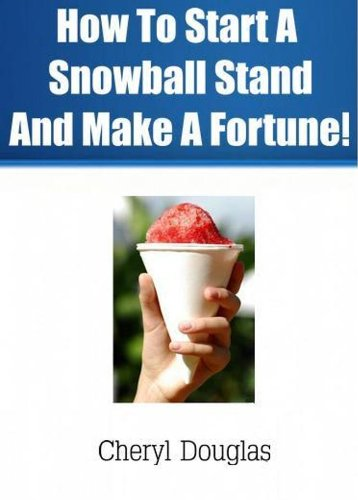 - How To Start A Snowball Stand and Make A Fortune!