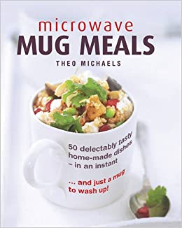Microwave mug meals 50 delectably tasty home made dishes in an microwave mug meals 50 delectably tasty home made dishes in an instant and just a mug to wash up amazon theo michaels 9780754832850 books forumfinder Image collections