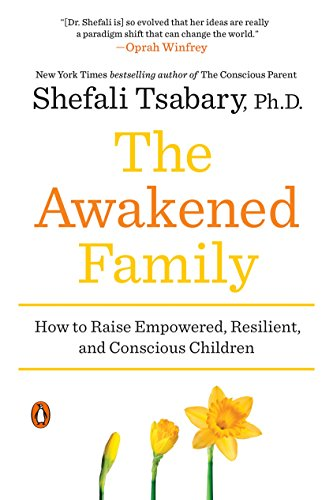 The Awakened Family: How to Raise Empowered, Resilient, and Conscious Children (First Woman To Receive A Phd In Psychology)