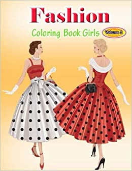 Amazon Com Fashion Coloring Book Girls Volume 2 Coloring Book With Women S Fashion Design Vintage Floral Dresses And Relaxing Flower Patterns 1 Fashion Gifts For Relaxation 9781726346757 Kaelyn Valerie Books