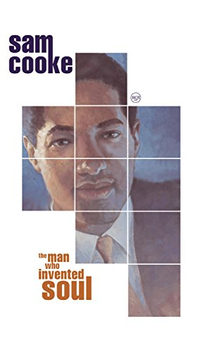 The Man Who Invented Soul (Sam Cooke The Rhythm And The Blues)