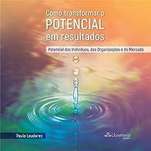 Como Transformar o Potencial em Resultados: Potencial dos Indivíduos, das Organizações e do Mercado (Portuguese Edition)