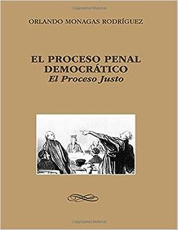El Proceso Penal Democratico: El Proceso Justo: Amazon.es: Orlando Monagas Rodriguez: Libros