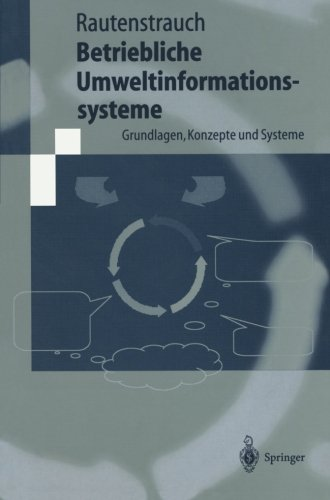 Betriebliche Umweltinformationssysteme: Grundlagen, Konzepte Und Systeme (Springer-Lehrbuch)