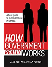 How Government Really Works: A field guide to bureaucracies in Canada