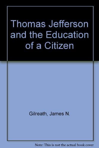 Thomas Jefferson and the Education of a Citizen (A Thomas Jefferson Education)