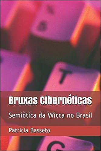 Bruxas Cibernéticas: Semiótica da Wicca no Brasil (Portuguese Edition) (Portuguese)