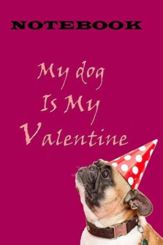My dog is my valentine Notebook: (Dog Lover