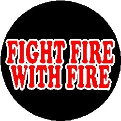 Amazoncom Proverb Saying Quote Fight Fire With Fire Pinback