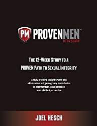 Proven Men: The 12-Week Study to a Proven Path to Sexual Integrity, a Study Providing Straightforward Help with Issues of Lust, Po