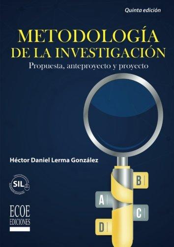 Metodologia de la investigacion: Propuesta, Anteproyecto Y Proyecto (Spanish Edition) [Hector Daniel Lerma] (Tapa Blanda)