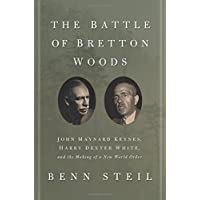 The Battle of Bretton Woods – John Maynard Keynes, Harry Dexter White, and the Making of a New World Order